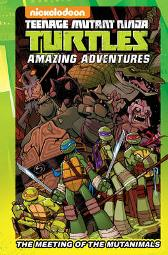Teenage Mutant Ninja Turtles Amazing Adventures The Meeting Of The Mutanimals - Landry Walker Caleb Goellner Sina Grace Matthew K. Manning