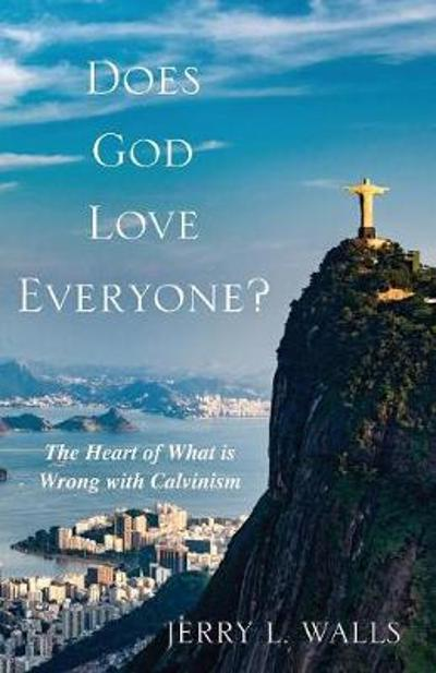 Does God Love Everyone? - Jerry L Walls