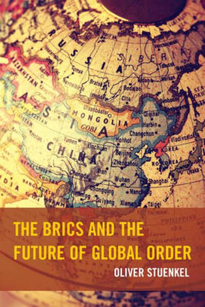 The BRICS and the Future of Global Order - Oliver Stuenkel