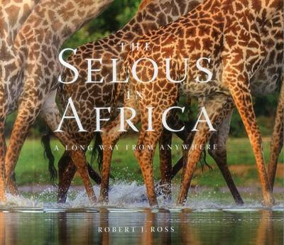 The Selous in Africa - Robert J Ross