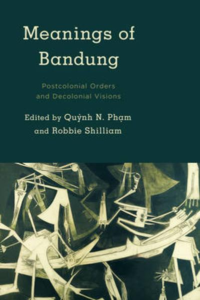 Meanings of Bandung - Robbie Shilliam