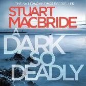 A Dark So Deadly - Stuart MacBride Steve Worsley