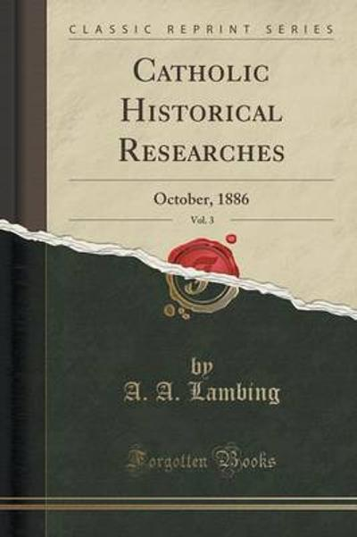 Catholic Historical Researches, Vol. 3 - A A Lambing
