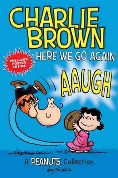 Charlie Brown: Here We Go Again  (PEANUTS AMP! Series Book 7) - Charles M. Schulz