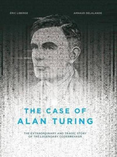The Case Of Alan Turing - Eric Liberge