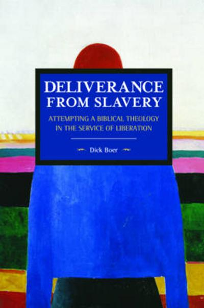 Deliverance From Slavery: Attempting A Biblical Theology In The Service Of Liberation - Dick Boer