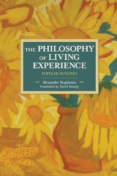 The Philosophy Of Living Experience: Popular Outlines - Alexander Bogdanov