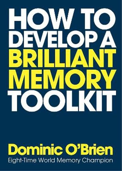 How To Develop A Brilliant Memory Toolkit - Dominic O'Brien