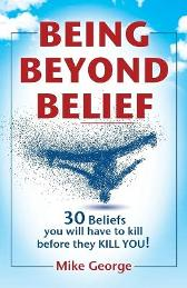 Being Beyond Belief - Mike George
