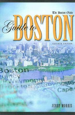 """Boston Globe"" Guide to Boston - Jerry Morris"