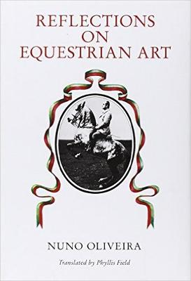Reflections on the Equestrian Art - Nuno Oliveira
