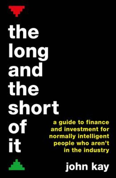 The Long and the Short of It - John Kay