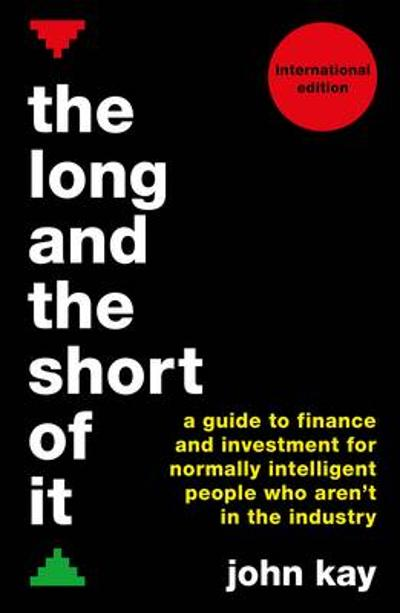 The Long and the Short of It (International edition) - John Kay