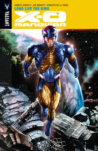X-O Manowar Volume 12: Long Live the King - Robert Venditti