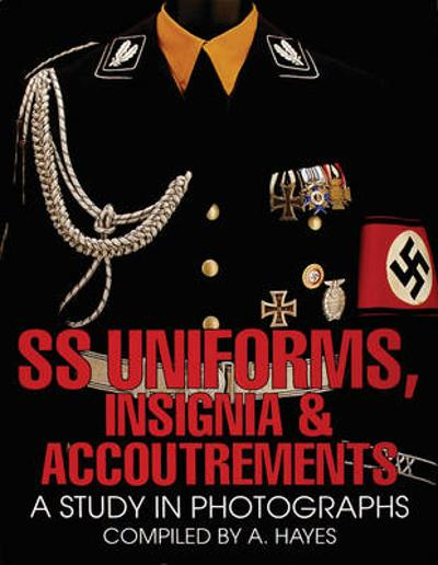 SS Uniforms, Insignia and Accoutrements - A. Hayes