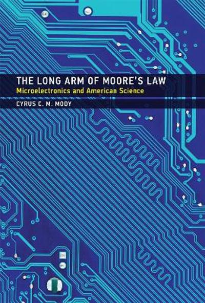 The Long Arm of Moore's Law - Cyrus C. M. Mody