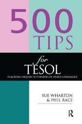 500 Tips for TESOL Teachers - Phil Race Sue Wharton