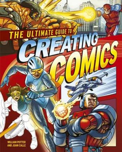 The Ultimate Guide to Creating Comics - William Potter