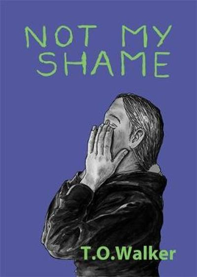 Not My Shame - T. O. Walker
