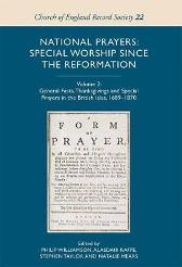 National Prayers - Special Worship since the Reformation - v.2 - General Fasts, Thanksgivings and Special Prayers in the British Isles 1689-1870 - Philip Williamson Alasdair Raffe Stephen Taylor