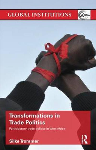 Transformations in Trade Politics - Silke Trommer