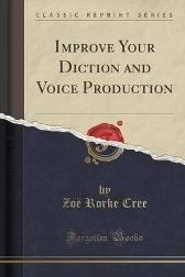 Improve Your Diction and Voice Production (Classic Reprint) - Zoe Rorke Cree