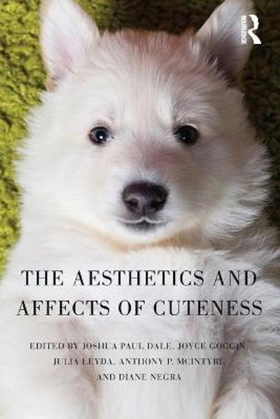 The Aesthetics and Affects of Cuteness - Joshua Paul Dale
