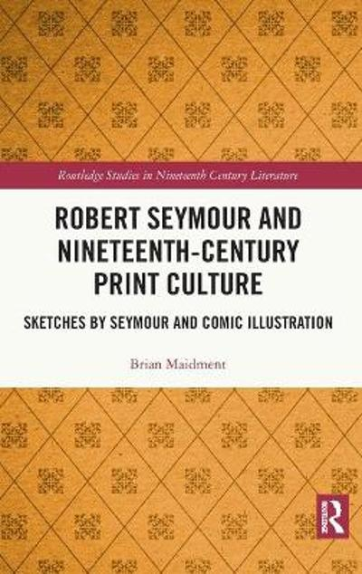 Robert Seymour and Nineteenth-Century Print Culture - Brian Maidment