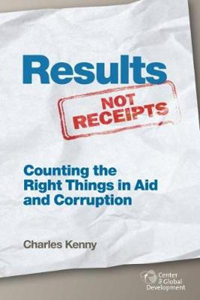 Results Not Receipts - Charles Kenny
