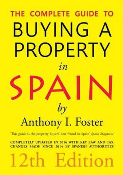 The Complete Guide to Buying a Property in Spain 12th Edition - Anthony Ivor Foster