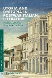 Utopia and Dystopia in Postwar Italian Literature - Daniele Fioretti