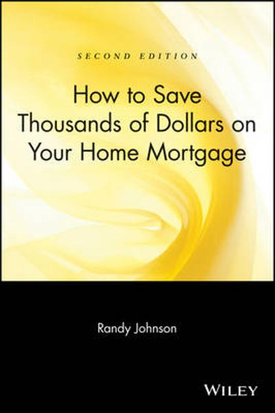 How to Save Thousands of Dollars on Your Home Mortgage - Randy Johnson