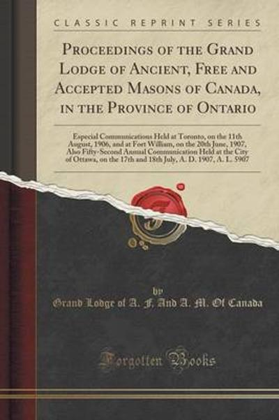 Proceedings of the Grand Lodge of Ancient, Free and Accepted Masons of Canada, in the Province of Ontario - Grand Lodge of a F and a M O Canada