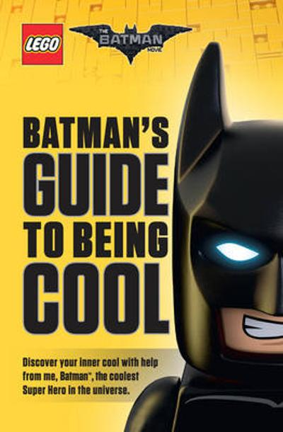 The LEGO Batman Movie: Batman's Guide to Being Cool - Howie Dewin