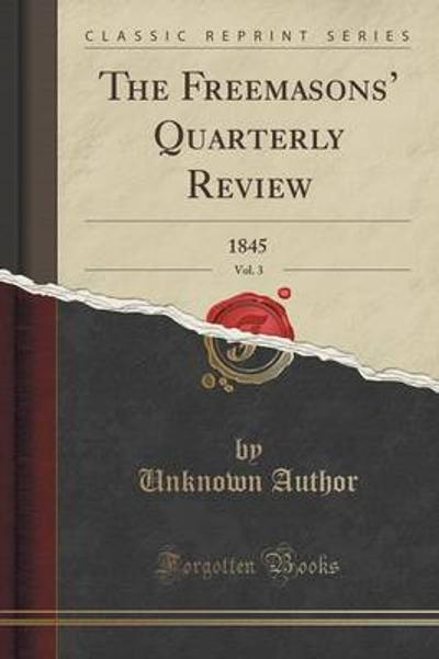 The Freemasons' Quarterly Review, Vol. 3 - Unknown Author