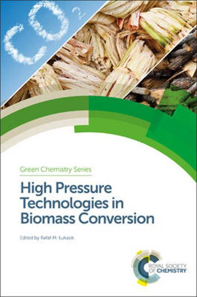 High Pressure Technologies in Biomass Conversion - Rafal M. Lukasik