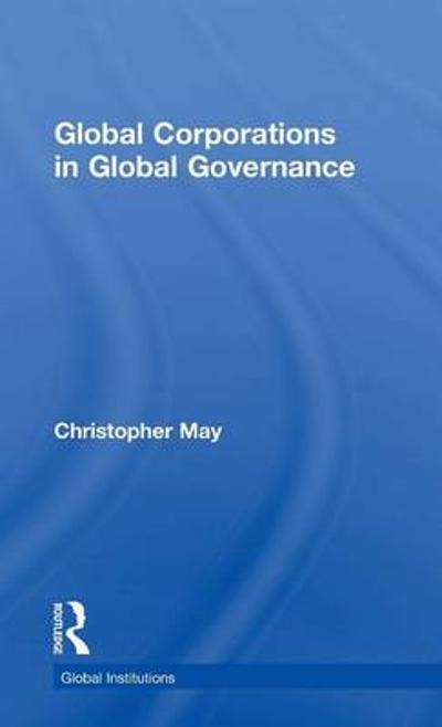 Global Corporations in Global Governance - Christopher May