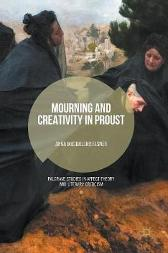 Mourning and Creativity in Proust - Anna Magdalena Elsner