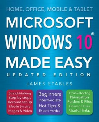 Windows 10 Made Easy (2017 edition) - James Stables