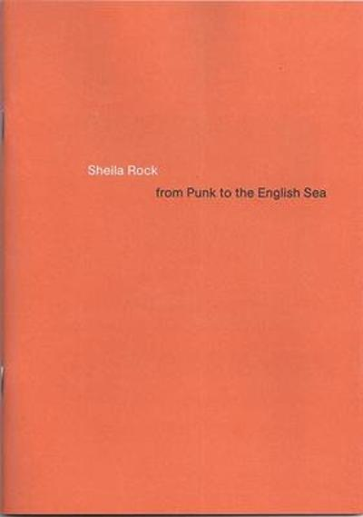 Sheila Rock: From Punk to the English Sea - Donald Smith