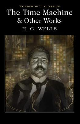 The Time Machine and Other Works - H. G. Wells