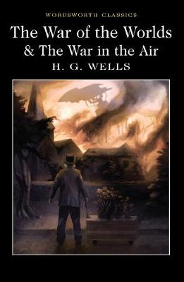 The War of the Worlds and The War in the Air - H. G. Wells