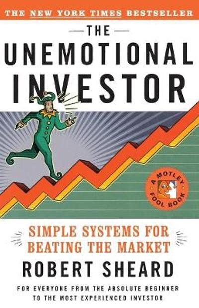 The Unemotional Investor: Simple Systems For Beating the Market - Robert Sheard