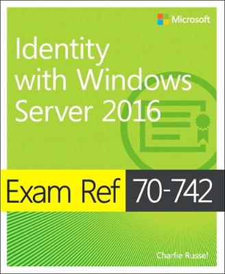 Exam Ref 70-742 Identity with Windows Server 2016 - Charlie Russel