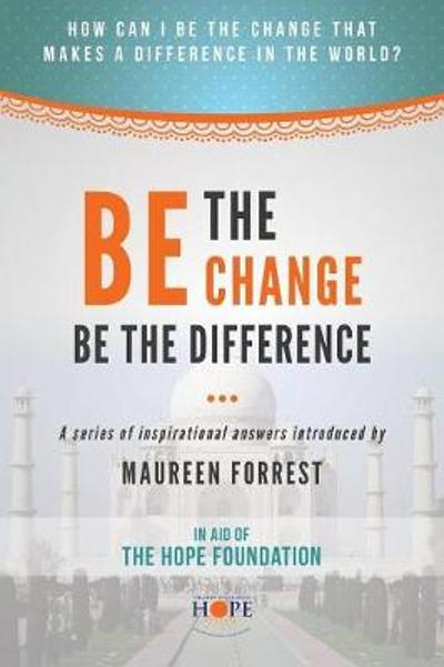Be the Change - Maureen Forrest