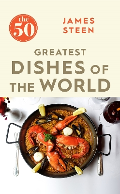 The 50 Greatest Dishes of the World - James Steen