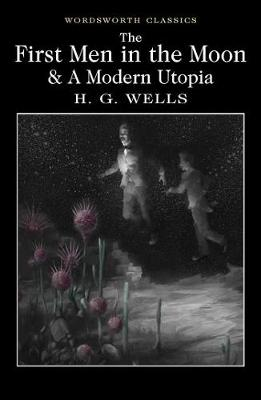 The First Men in the Moon and A Modern Utopia - H. G. Wells