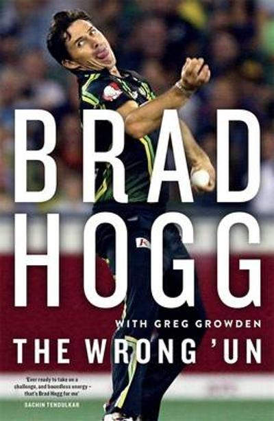 The Wrong 'Un: The Brad Hogg Story - Brad Hogg