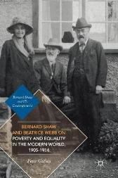 Bernard Shaw and Beatrice Webb on Poverty and Equality in the Modern World, 1905-1914 - Peter Gahan