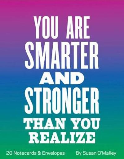 You Are Smarter and Stronger Than You Realize Notes - Susan O'Malley
